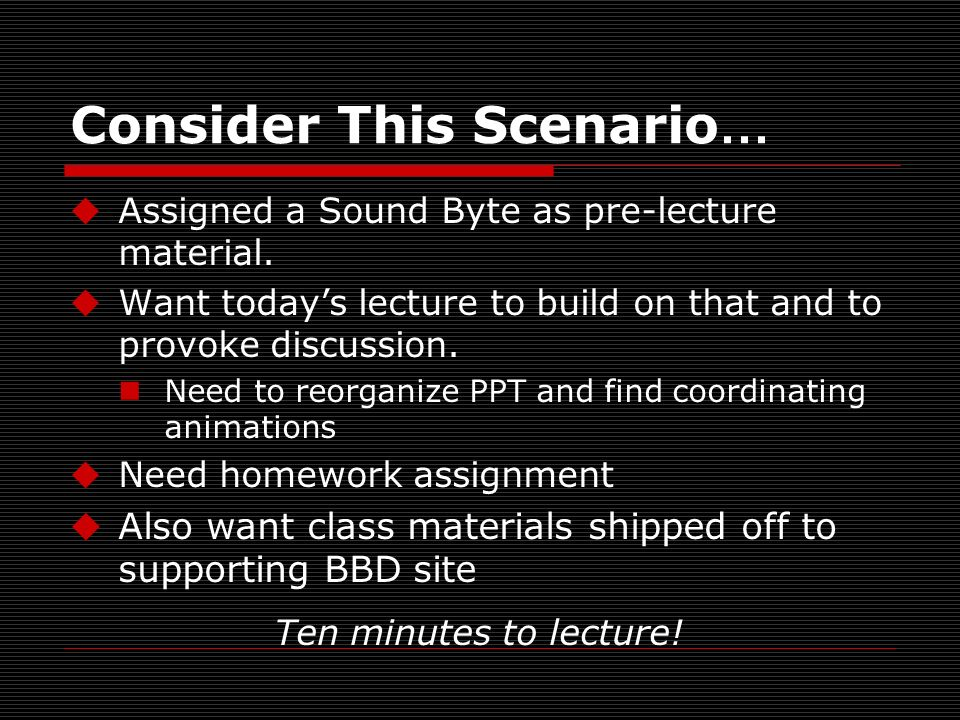 Consider This Scenario … Assigned a Sound Byte as pre-lecture material.