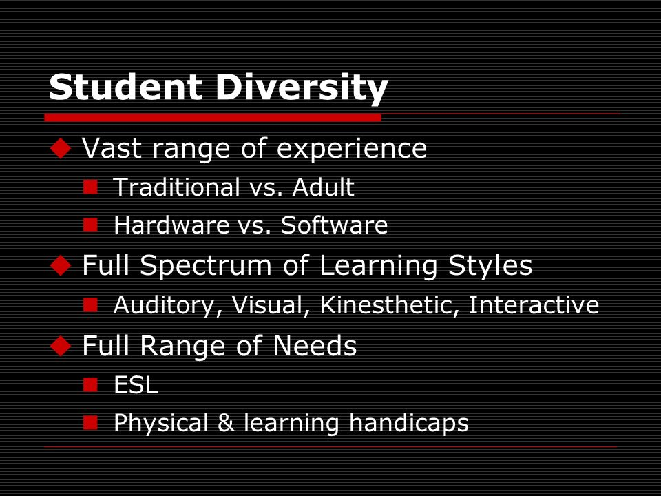 Student Diversity Vast range of experience Traditional vs.