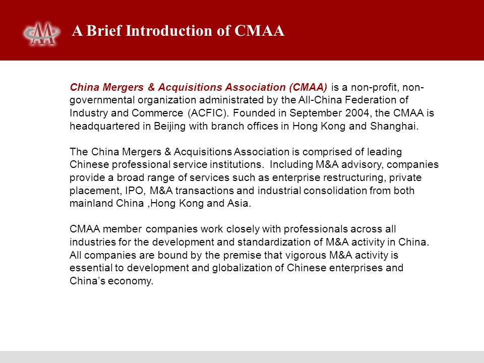 A Brief Introduction of CMAA China Mergers & Acquisitions Association (CMAA) is a non-profit, non- governmental organization administrated by the All-