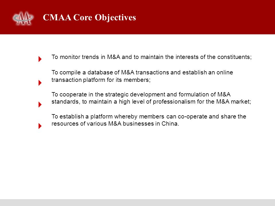 CMAA Core Objectives To monitor trends in M&A and to maintain the interests of the constituents; To compile a database of M&A transactions and establi