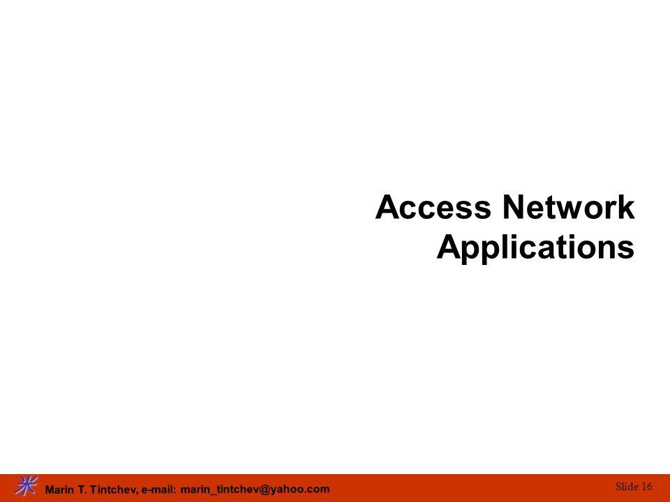 Marin T. Tintchev, e-mail: marin_tintchev@yahoo.com Slide 16 Access Network Applications