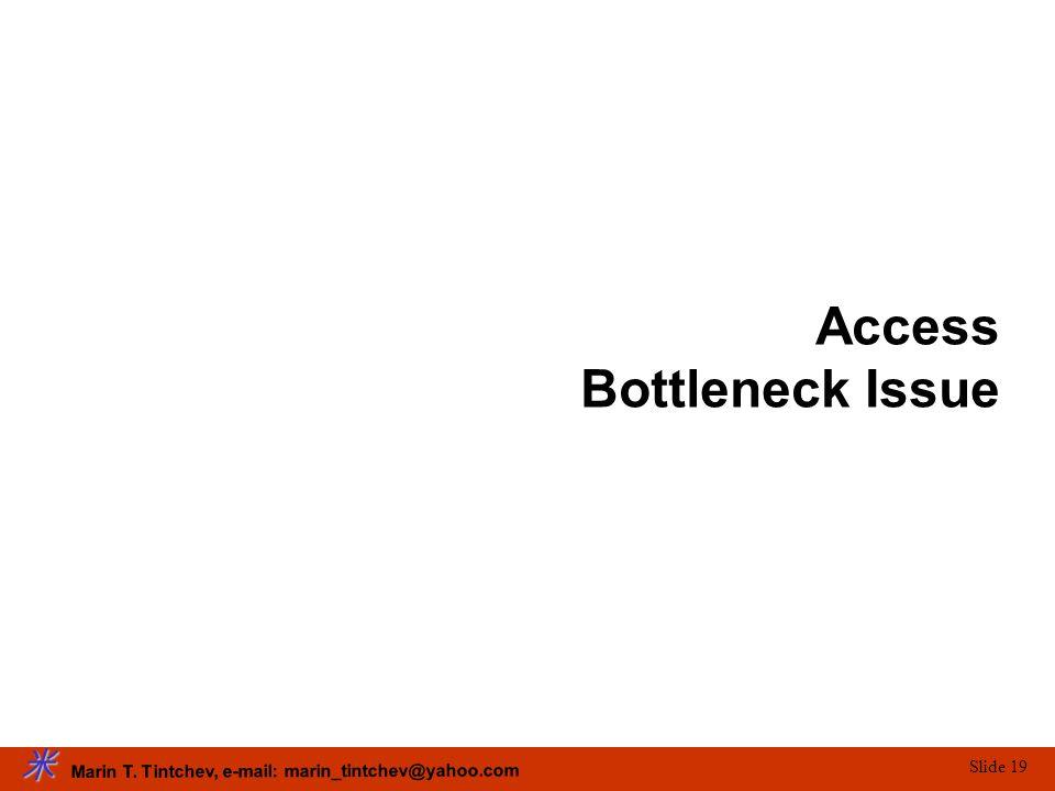 Marin T. Tintchev, e-mail: marin_tintchev@yahoo.com Slide 19 Access Bottleneck Issue