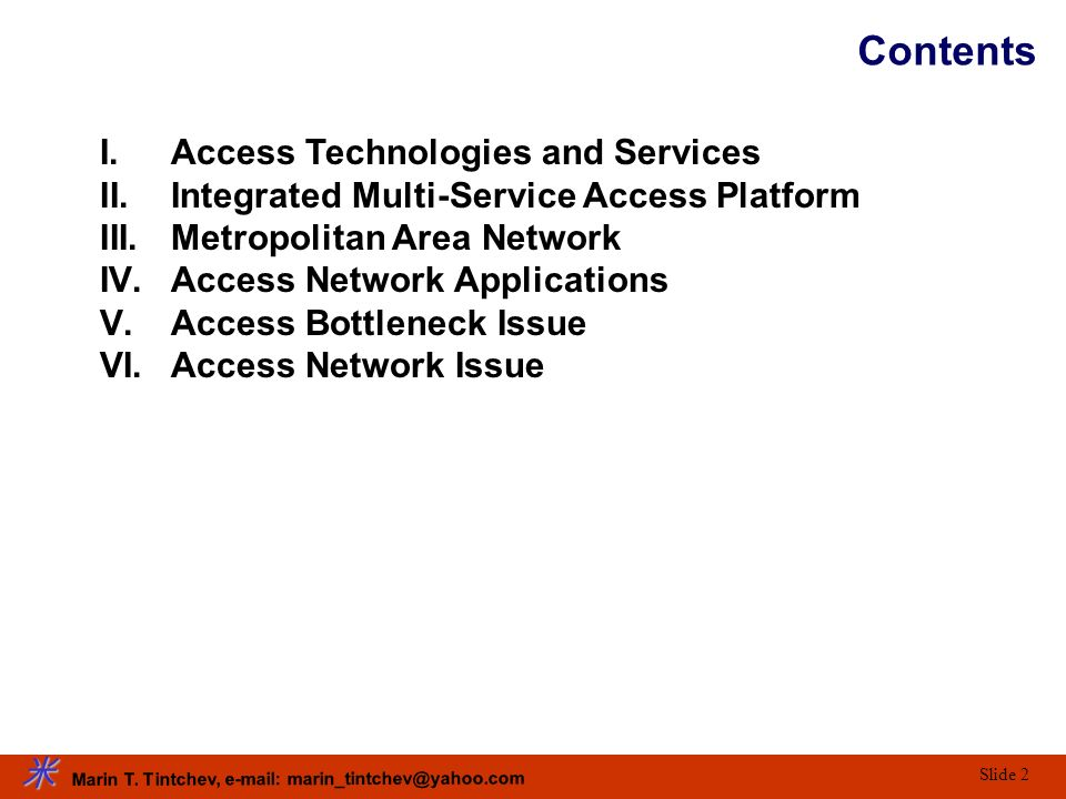 Marin T. Tintchev, e-mail: marin_tintchev@yahoo.com Slide 2 Contents I.Access Technologies and Services II.Integrated Multi-Service Access Platform II