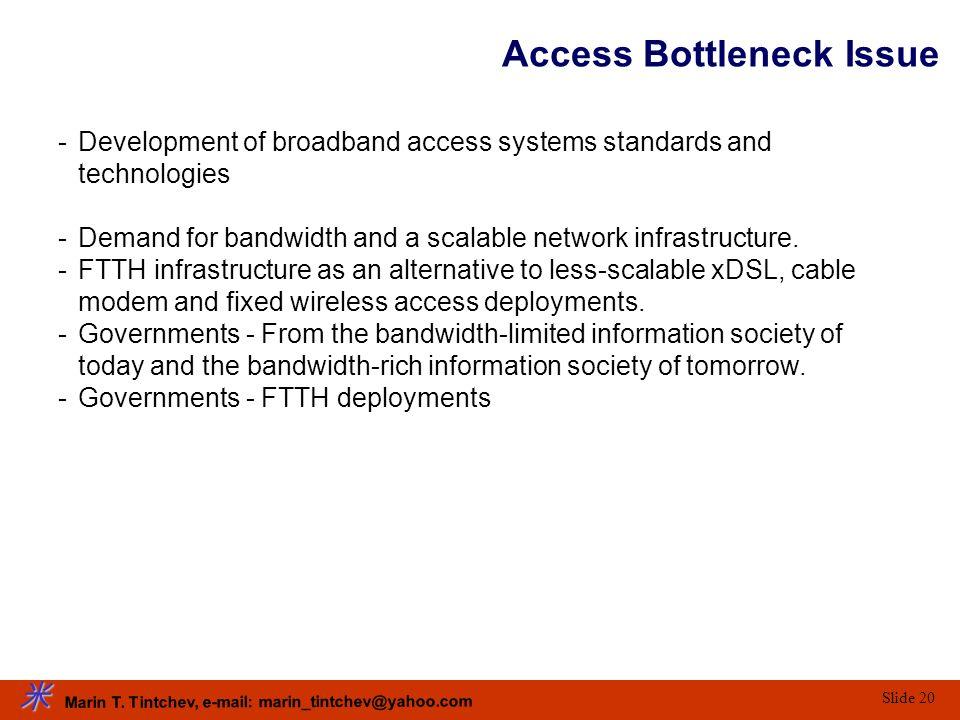 Marin T. Tintchev, e-mail: marin_tintchev@yahoo.com Slide 20 Access Bottleneck Issue -Development of broadband access systems standards and technologi