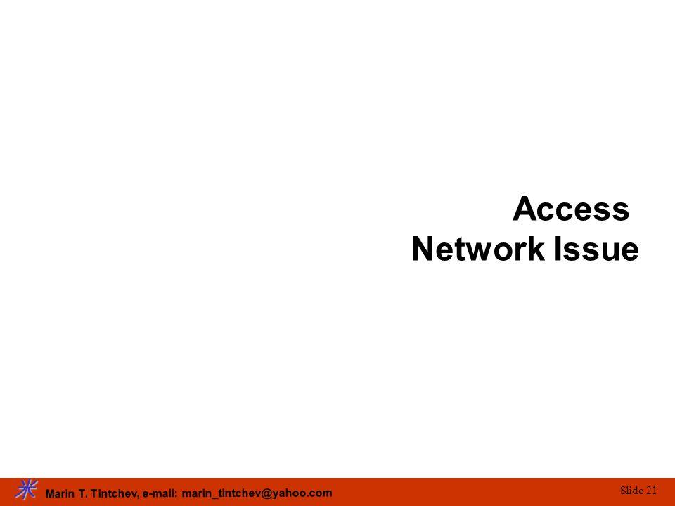 Marin T. Tintchev, e-mail: marin_tintchev@yahoo.com Slide 21 Access Network Issue