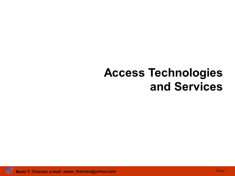 Marin T. Tintchev, e-mail: marin_tintchev@yahoo.com Slide 3 Access Technologies and Services