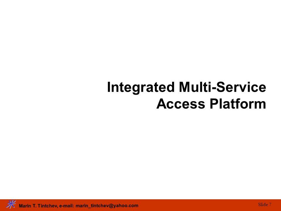 Marin T. Tintchev, e-mail: marin_tintchev@yahoo.com Slide 7 Integrated Multi-Service Access Platform