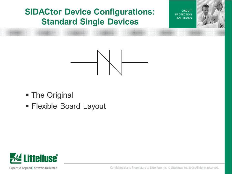 20 Version01_100407 SIDACtor Device Configurations: Standard Single Devices The Original Flexible Board Layout