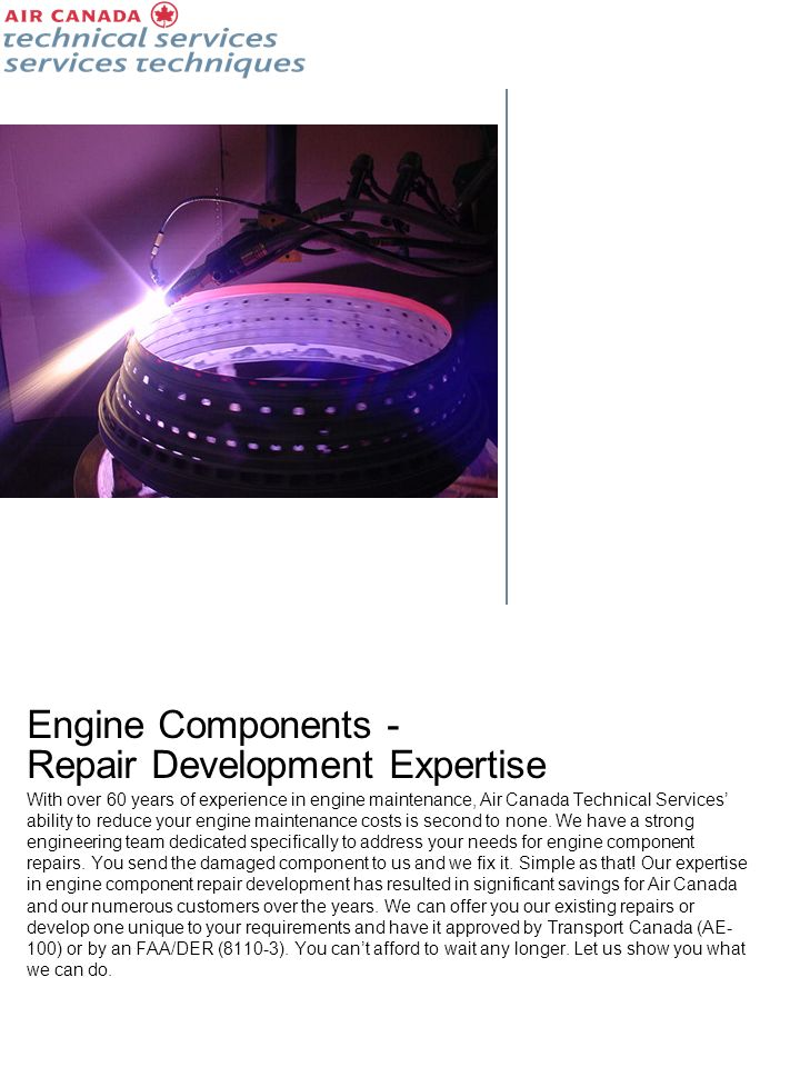 Engine Components - Repair Development Expertise With over 60 years of experience in engine maintenance, Air Canada Technical Services ability to redu
