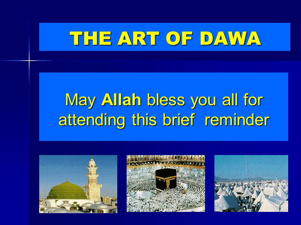 May Allah bless you all for attending this brief reminder THE ART OF DAWA