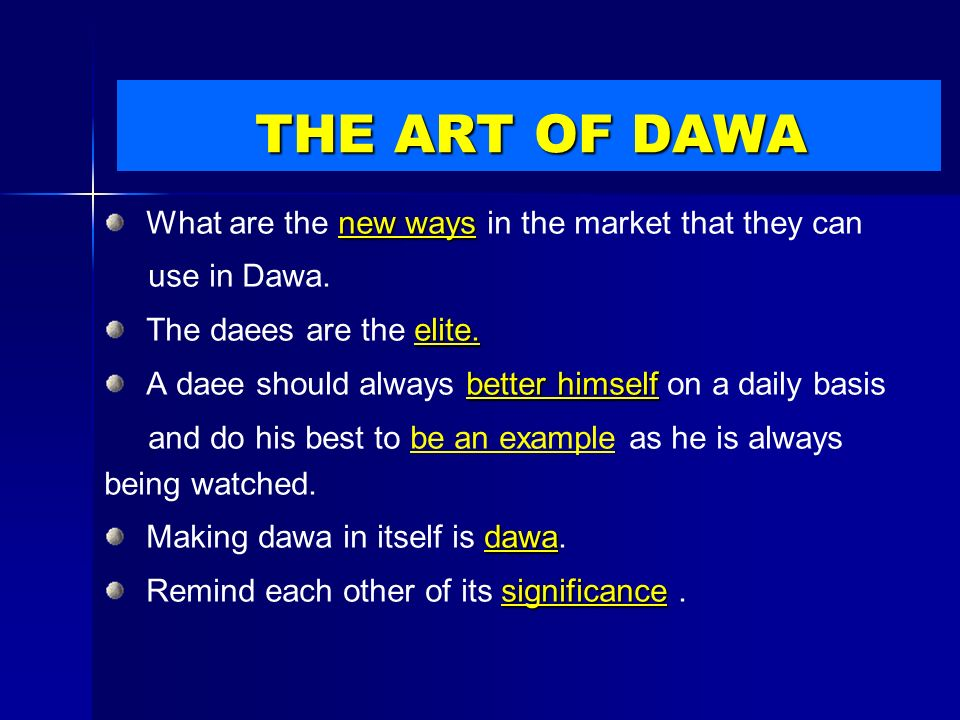 new ways What are the new ways in the market that they can use in Dawa. elite. The daees are the elite. better himself A daee should always better him