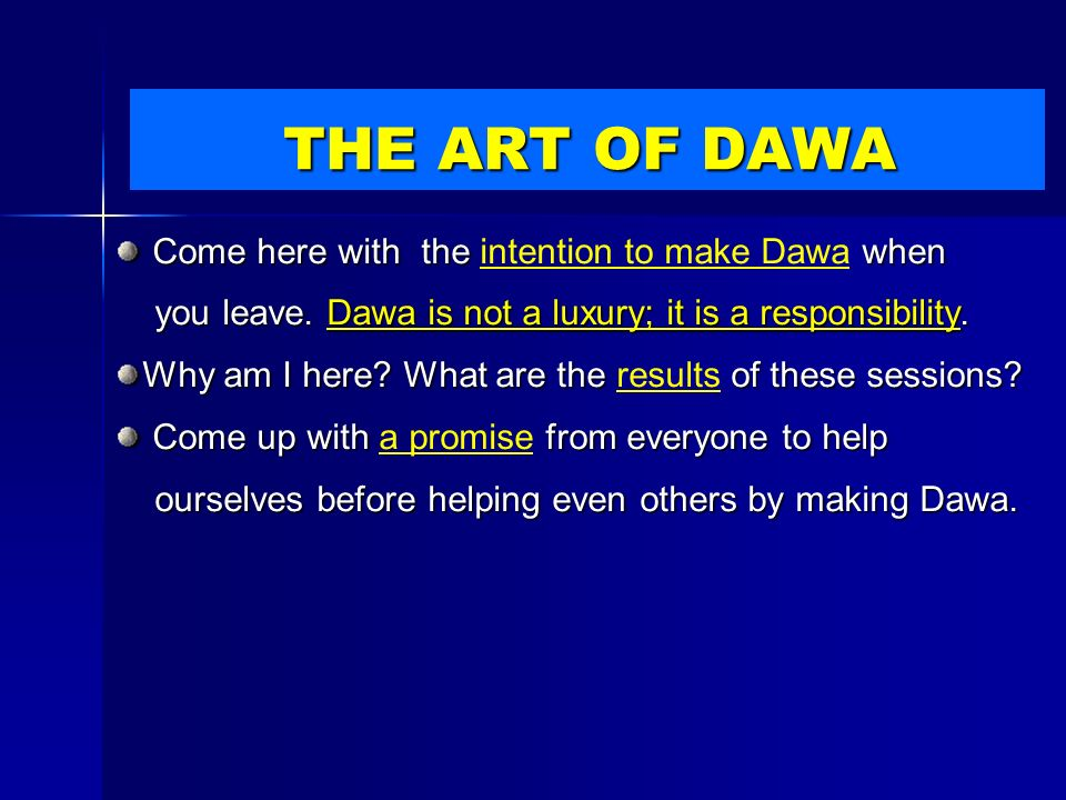 Come here with the when Come here with the intention to make Dawa when you leave. Dawa is not a luxury; it is a responsibility. you leave. Dawa is not