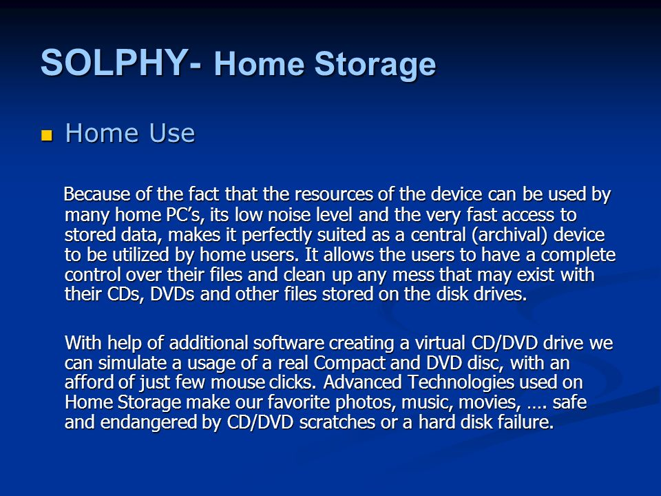 Home Use Home Use Because of the fact that the resources of the device can be used by many home PCs, its low noise level and the very fast access to s