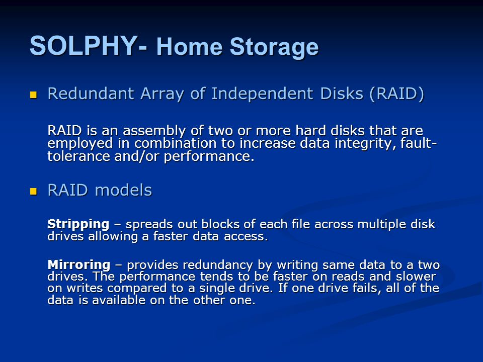 SOLPHY- Home Storage Redundant Array of Independent Disks (RAID) Redundant Array of Independent Disks (RAID) RAID is an assembly of two or more hard d
