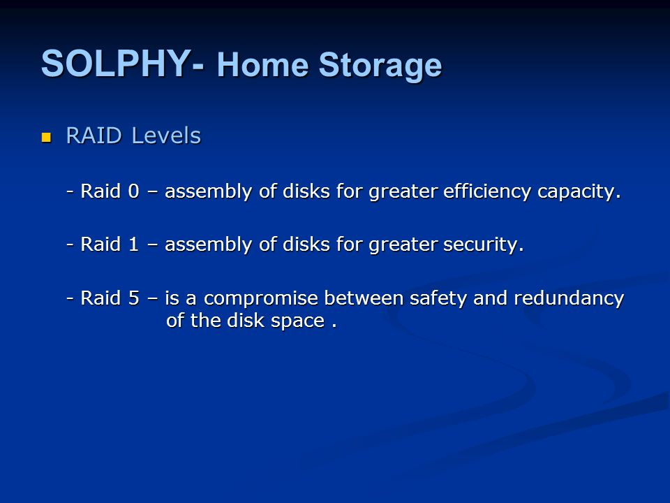 SOLPHY- Home Storage RAID Levels RAID Levels - Raid 0 – assembly of disks for greater efficiency capacity. - Raid 1 – assembly of disks for greater se