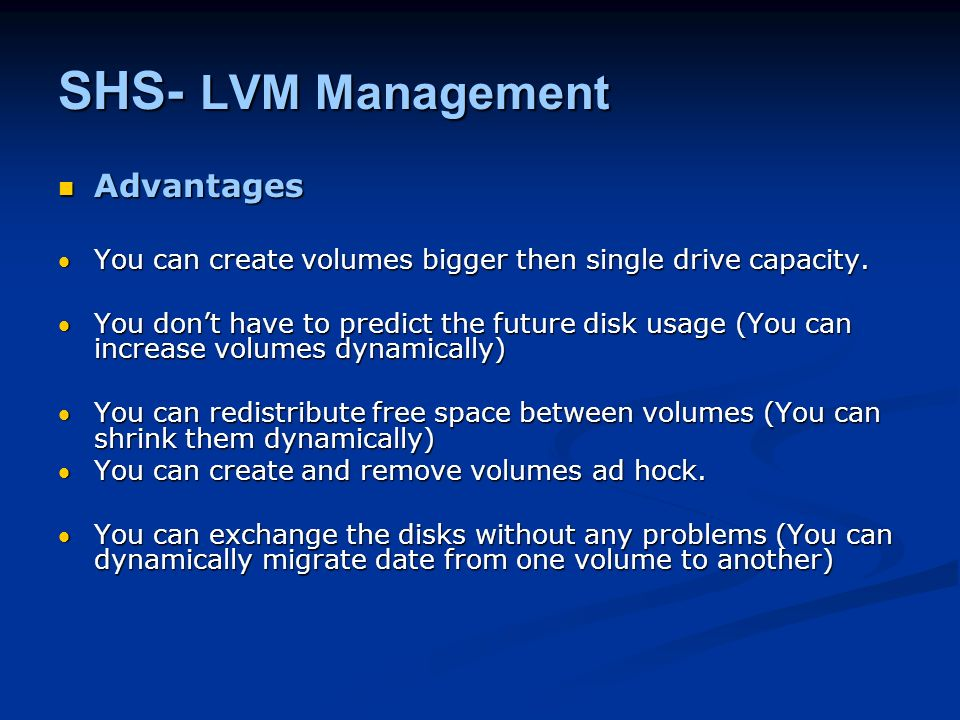 SHS- LVM Management Advantages Advantages You can create volumes bigger then single drive capacity.You can create volumes bigger then single drive capacity.