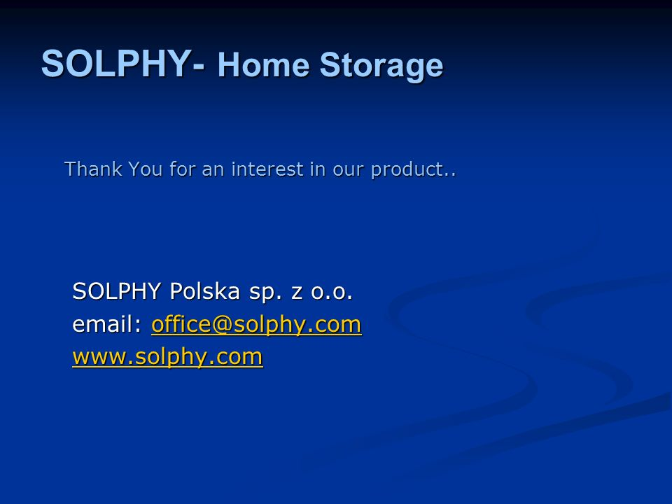 SOLPHY- Home Storage Thank You for an interest in our product.. Thank You for an interest in our product.. SOLPHY Polska sp. z o.o. SOLPHY Polska sp.