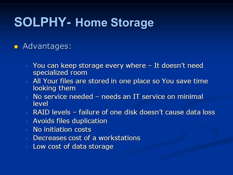 SOLPHY- Home Storage Advantages: Advantages: - You can keep storage every where – It doesnt need specialized room - All Your files are stored in one p