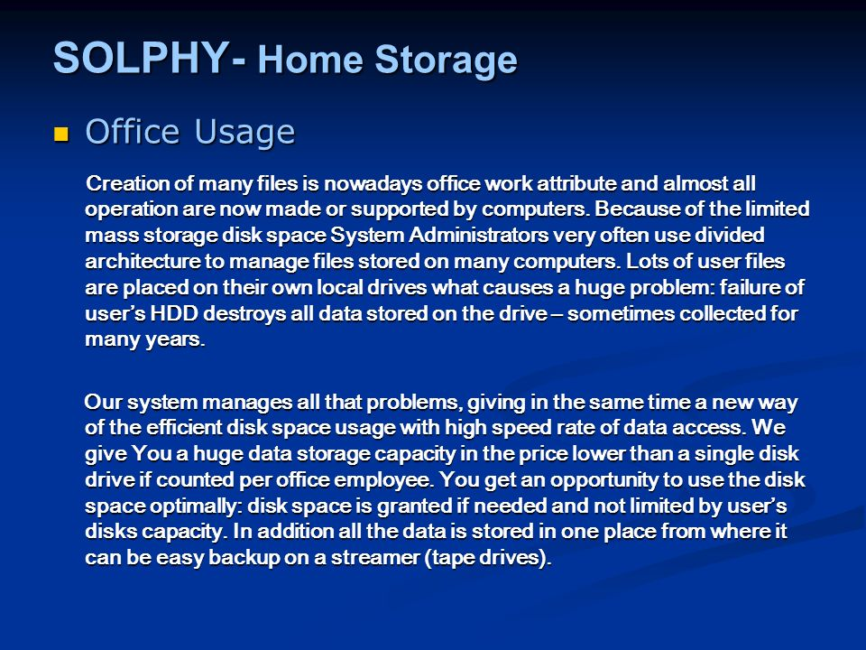 SOLPHY- Home Storage Office Usage Office Usage Creation of many files is nowadays office work attribute and almost all operation are now made or suppo