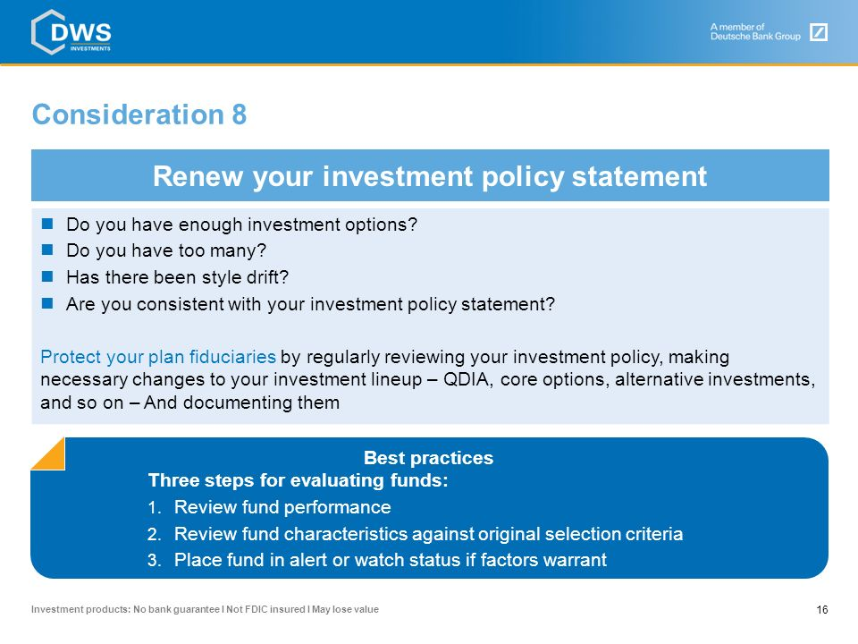 Investment products: No bank guarantee I Not FDIC insured I May lose value Consideration 7 15 That so many plans sponsors are reviewing and reworking their investment lineups demonstrates the importance they see in delivering the very best investment opportunity as part of the 401(k) plan benefit for their employees, especially in these unusual times.