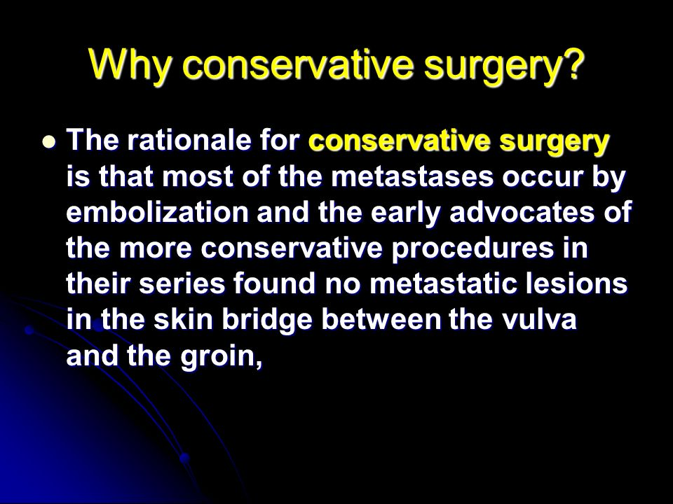 Why conservative surgery? The rationale for conservative surgery is that most of the metastases occur by embolization and the early advocates of the m