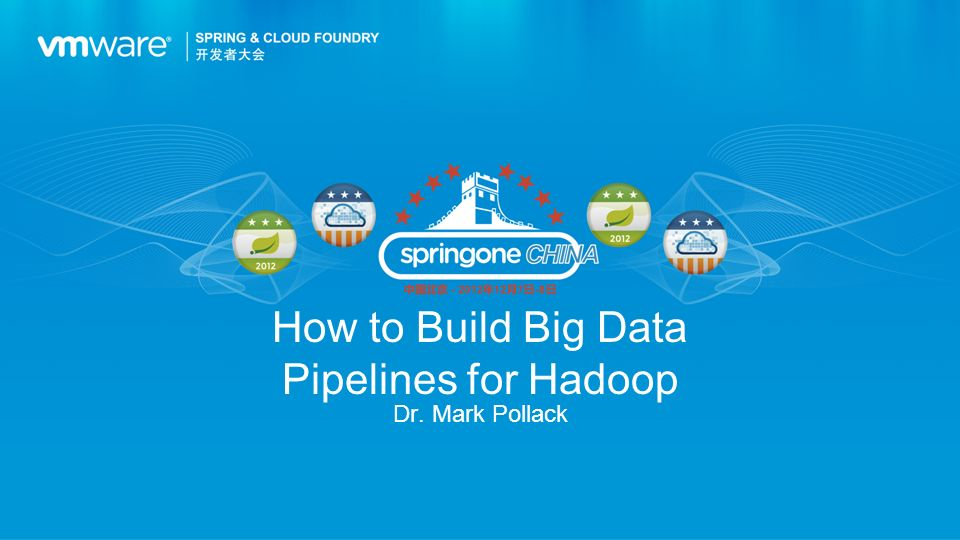How to Build Big Data Pipelines for Hadoop Dr. Mark Pollack
