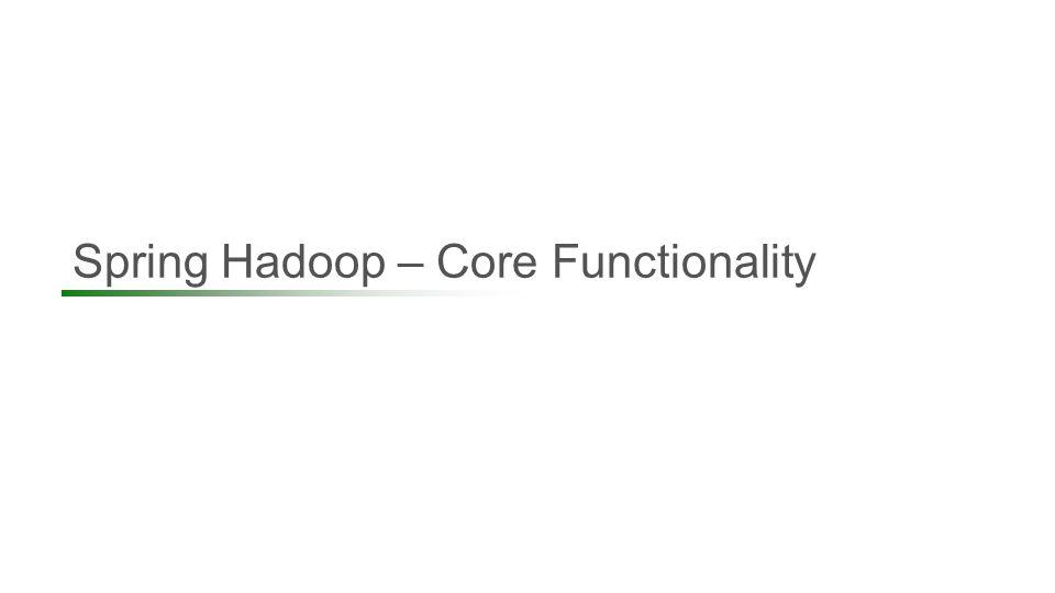 Spring Hadoop – Core Functionality 17