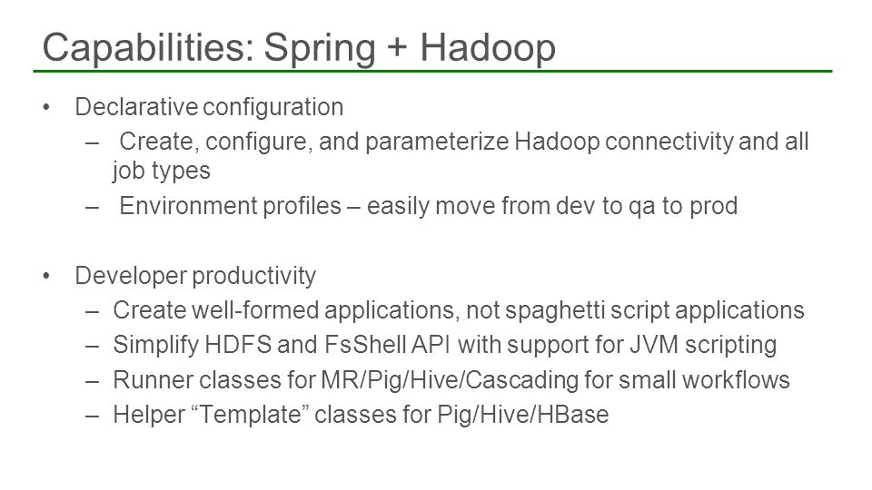 Declarative configuration – Create, configure, and parameterize Hadoop connectivity and all job types – Environment profiles – easily move from dev to