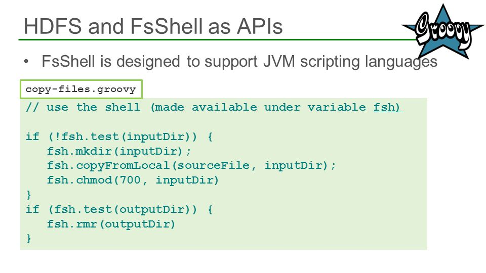FsShell is designed to support JVM scripting languages HDFS and FsShell as APIs 27 // use the shell (made available under variable fsh) if (!fsh.test(
