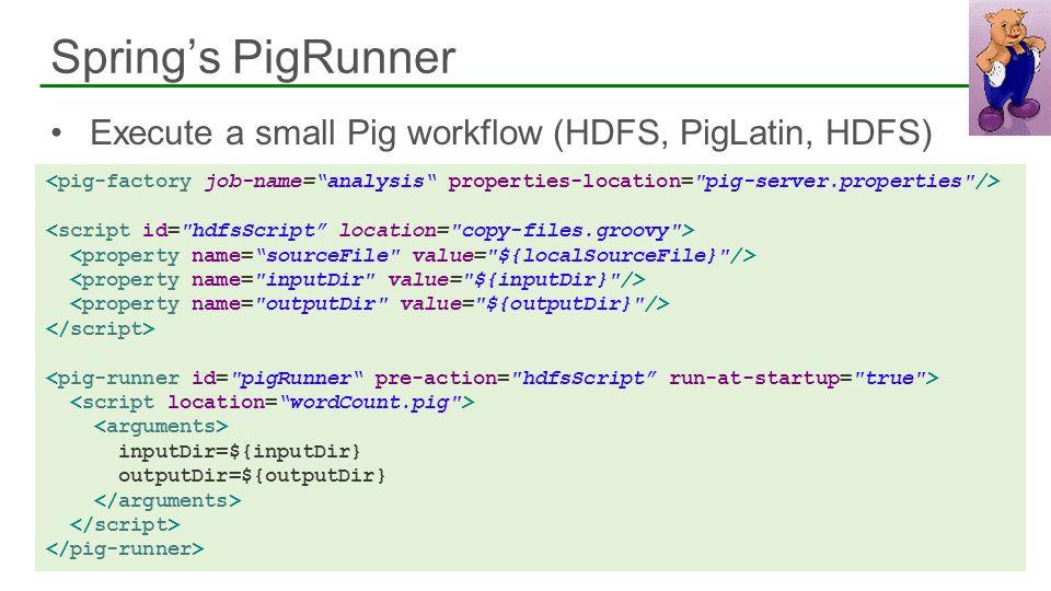 Execute a small Pig workflow (HDFS, PigLatin, HDFS) Springs PigRunner 38 inputDir=${inputDir} outputDir=${outputDir}