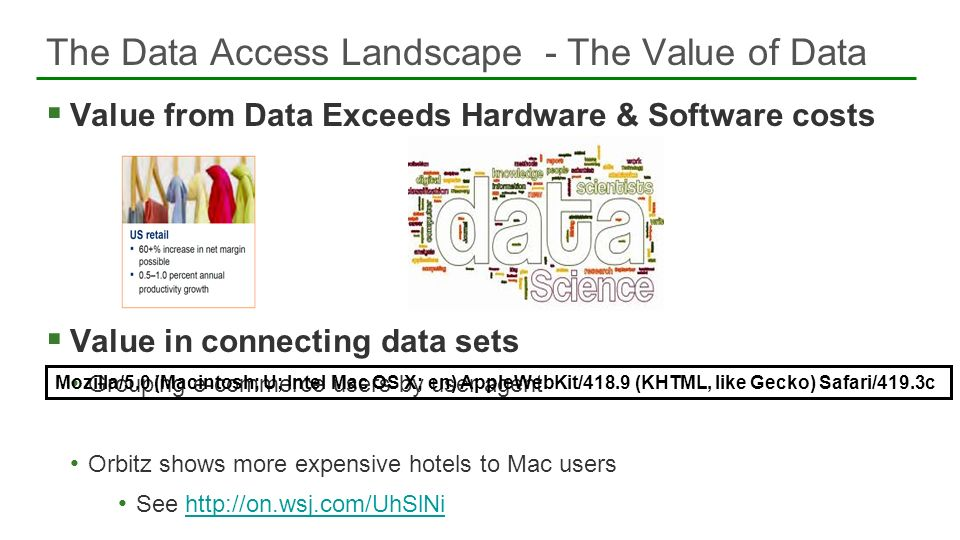 Value from Data Exceeds Hardware & Software costs Value in connecting data sets Grouping e-commerce users by user agent Orbitz shows more expensive ho