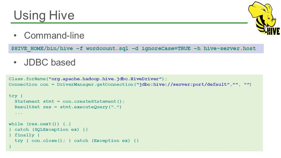 Command-line JDBC based Using Hive 45 $HIVE_HOME/bin/hive –f wordcount.sql –d ignoreCase=TRUE –h hive-server.host Class.forName(org.apache.hadoop.hive