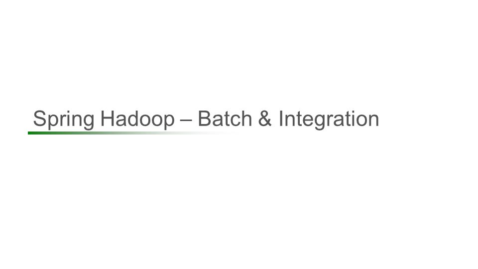 Spring Hadoop – Batch & Integration 49