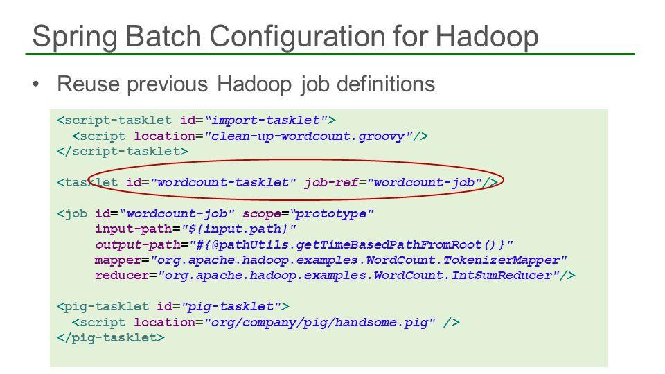 Reuse previous Hadoop job definitions Spring Batch Configuration for Hadoop 53 <job id=wordcount-job