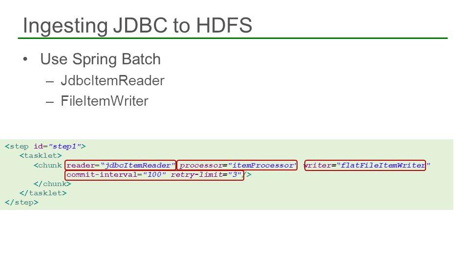Use Spring Batch –JdbcItemReader –FileItemWriter Ingesting JDBC to HDFS 58 <chunk reader=jdbcItemReader