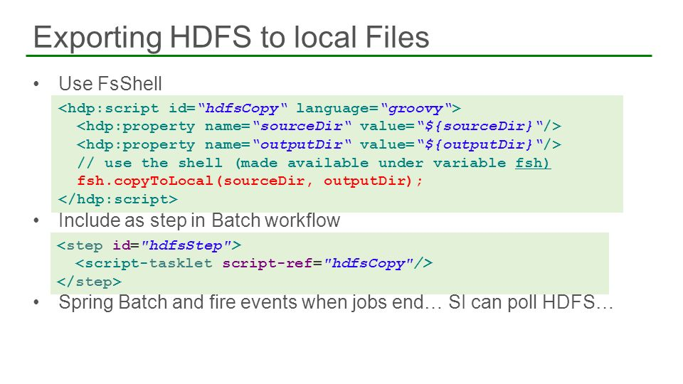 Use FsShell Include as step in Batch workflow Spring Batch and fire events when jobs end… SI can poll HDFS… Exporting HDFS to local Files 59 59 // use