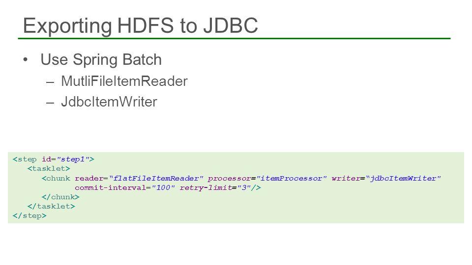 Use Spring Batch –MutliFileItemReader –JdbcItemWriter Exporting HDFS to JDBC 60 <chunk reader=flatFileItemReader