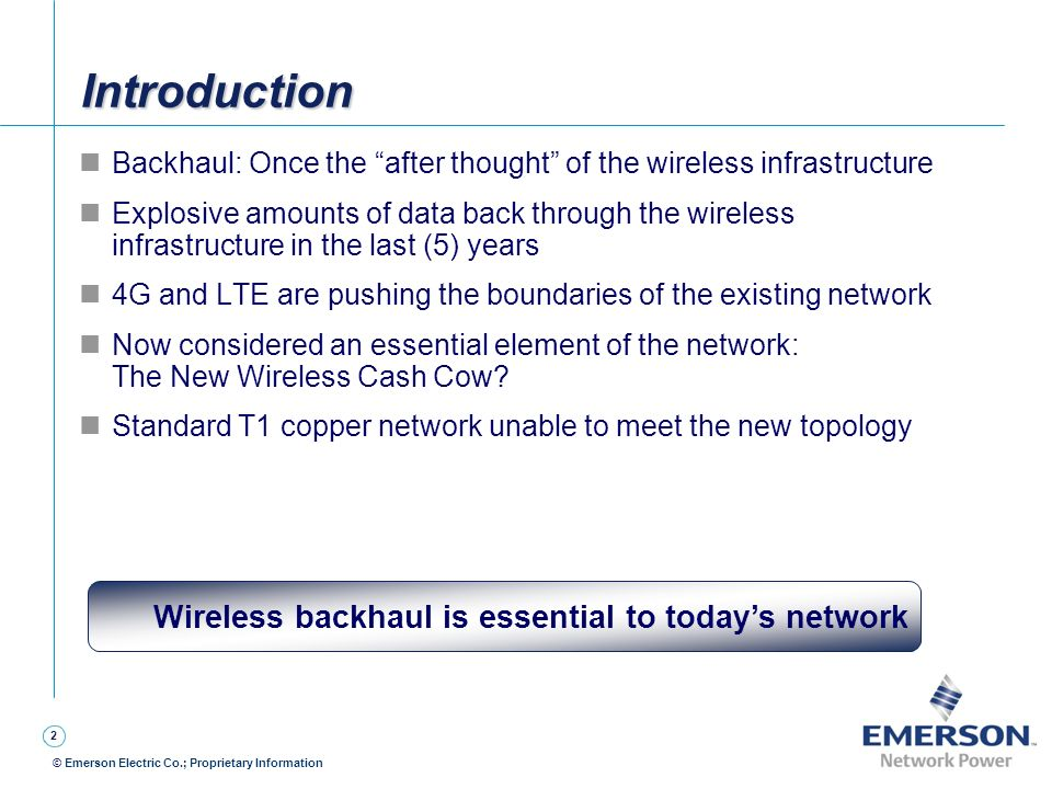 2 © Emerson Electric Co.; Proprietary Information IntroductionIntroduction Backhaul: Once the after thought of the wireless infrastructure Explosive a