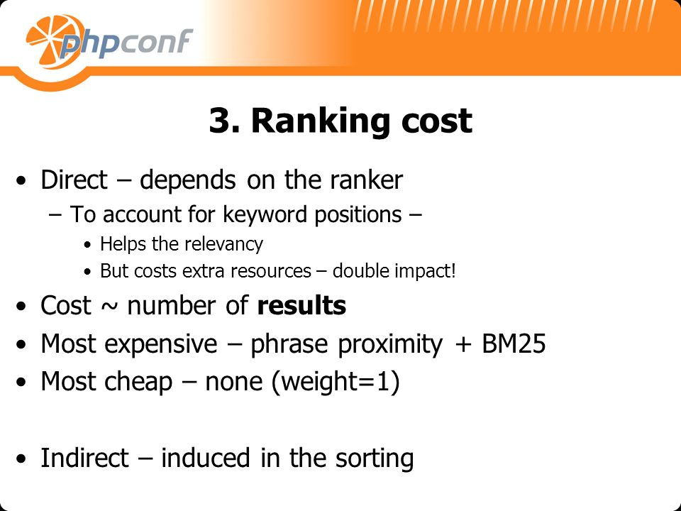 3. Ranking cost Direct – depends on the ranker –To account for keyword positions – Helps the relevancy But costs extra resources – double impact! Cost