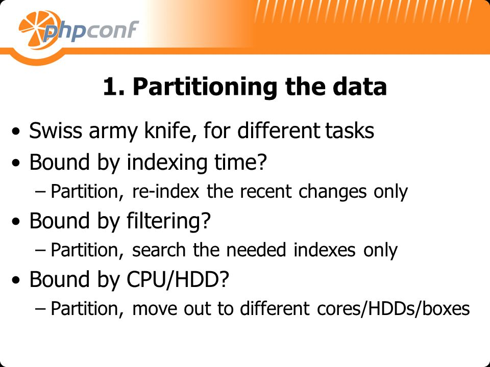 1. Partitioning the data Swiss army knife, for different tasks Bound by indexing time.