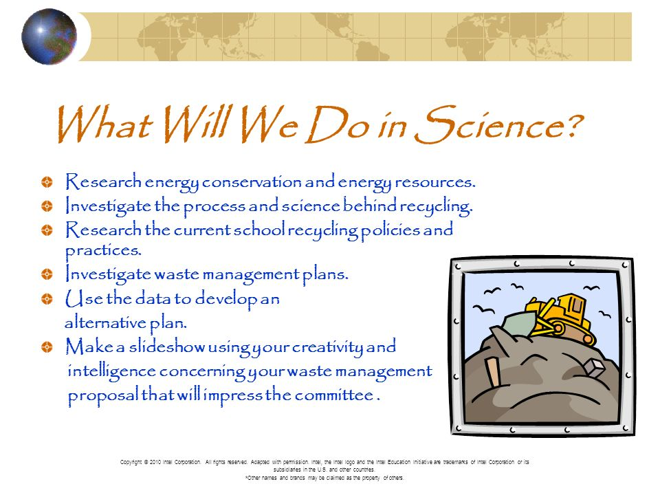 What Will We Do in Science? Research energy conservation and energy resources. Investigate the process and science behind recycling. Research the curr