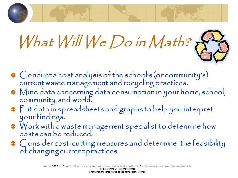 What Will We Do in Math? Conduct a cost analysis of the schools (or communitys) current waste management and recycling practices. Mine data concerning