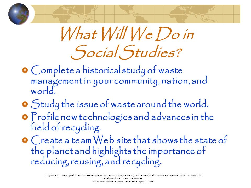 What Will We Do in Social Studies? Complete a historical study of waste management in your community, nation, and world. Study the issue of waste arou