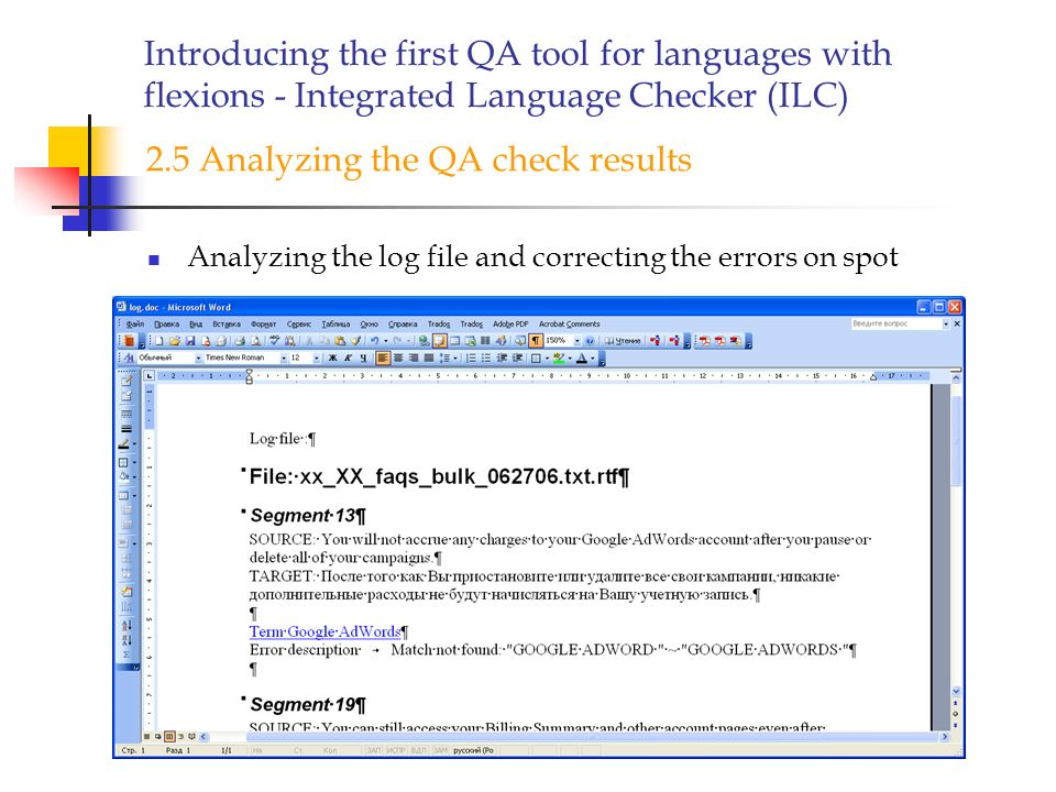 Introducing the first QA tool for languages with flexions - Integrated Language Checker (ILC) Analyzing the log file and correcting the errors on spot 2.5 Analyzing the QA check results