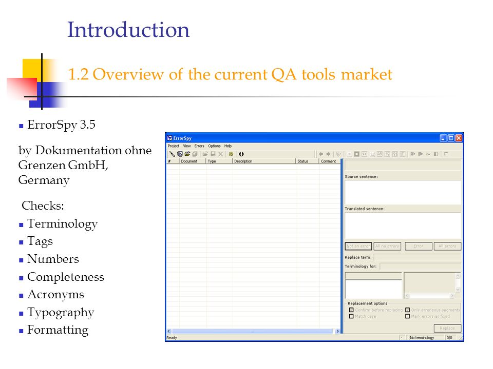 Introduction 1.2 Overview of the current QA tools market ErrorSpy 3.5 by Dokumentation ohne Grenzen GmbH, Germany Checks: Terminology Tags Numbers Com
