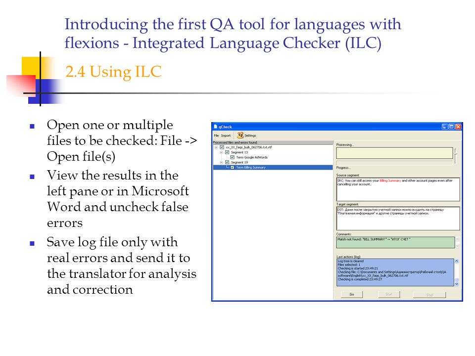Introducing the first QA tool for languages with flexions - Integrated Language Checker (ILC) Open one or multiple files to be checked: File -> Open f