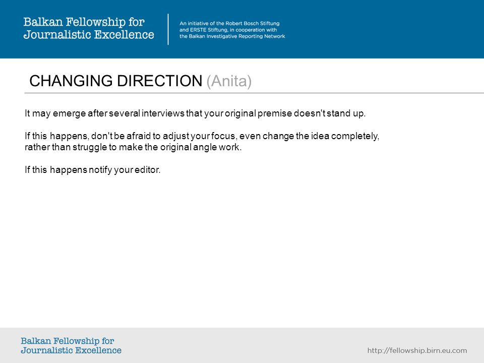 CHANGING DIRECTION (Anita) It may emerge after several interviews that your original premise doesn t stand up.