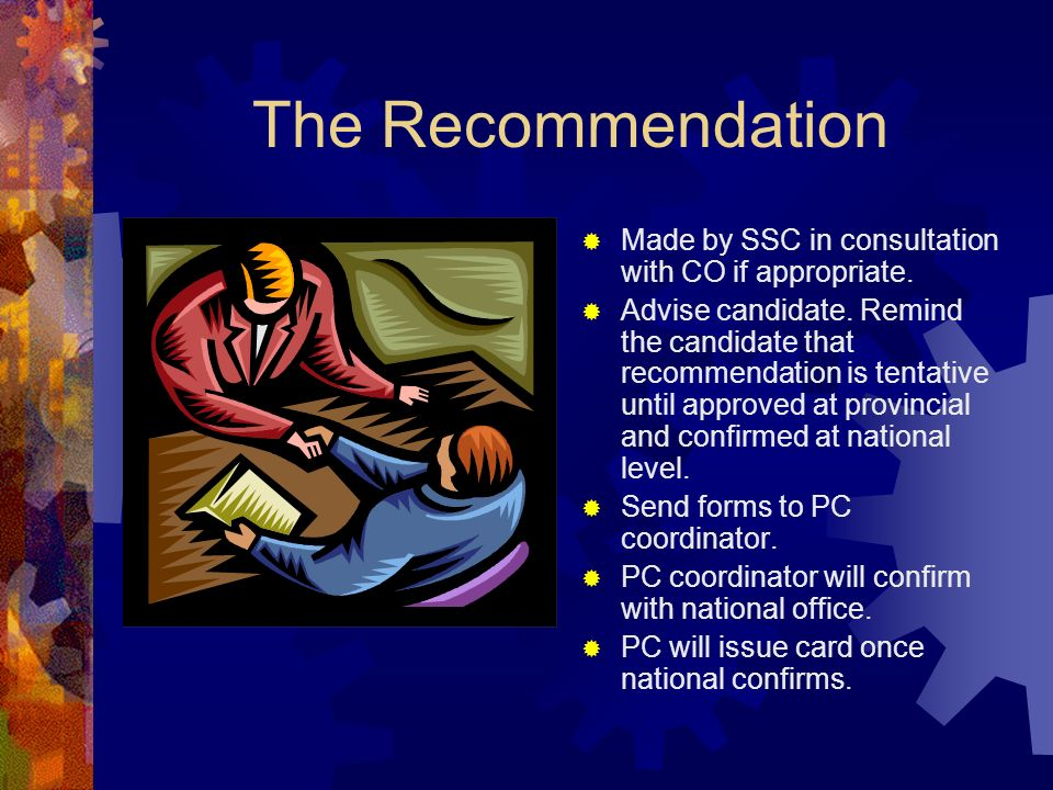 The Recommendation Made by SSC in consultation with CO if appropriate. Advise candidate. Remind the candidate that recommendation is tentative until a
