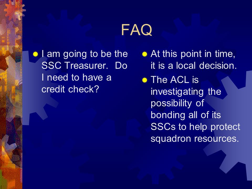 FAQ I am going to be the SSC Treasurer. Do I need to have a credit check.