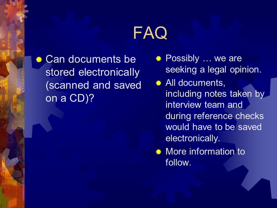 FAQ Can documents be stored electronically (scanned and saved on a CD)? Possibly … we are seeking a legal opinion. All documents, including notes take
